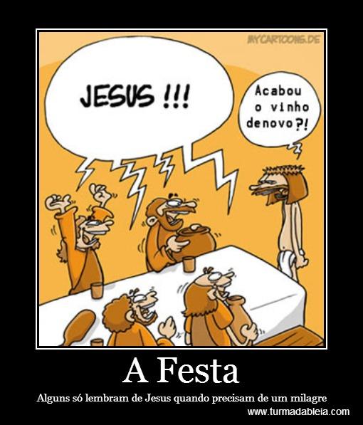 A Festa Alguns só lembram de Jesus quando precisam de um milagre